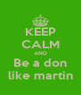 KEEP CALM AND Be a don like martin - Personalised Poster A4 size