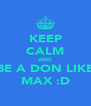 KEEP CALM AND BE A DON LIKE MAX :D - Personalised Poster A4 size