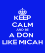 KEEP CALM AND BE A DON  LIKE MICAH - Personalised Poster A4 size