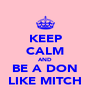 KEEP CALM AND BE A DON LIKE MITCH - Personalised Poster A4 size
