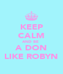 KEEP CALM AND BE  A DON LIKE ROBYN - Personalised Poster A4 size