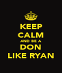 KEEP CALM AND BE A DON LIKE RYAN - Personalised Poster A4 size