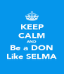 KEEP CALM AND Be a DON Like SELMA - Personalised Poster A4 size