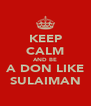 KEEP CALM AND BE A DON LIKE SULAIMAN - Personalised Poster A4 size