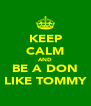 KEEP CALM AND BE A DON LIKE TOMMY - Personalised Poster A4 size