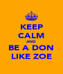 KEEP CALM AND BE A DON LIKE ZOE - Personalised Poster A4 size