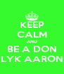 KEEP CALM AND BE A DON LYK AARON - Personalised Poster A4 size