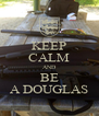 KEEP CALM AND BE A DOUGLAS - Personalised Poster A4 size