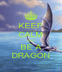 KEEP CALM AND BE A DRAGON - Personalised Poster A4 size
