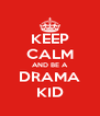 KEEP CALM AND BE A DRAMA KID - Personalised Poster A4 size