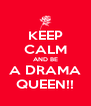KEEP CALM AND BE A DRAMA QUEEN!! - Personalised Poster A4 size