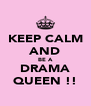 KEEP CALM AND BE A DRAMA QUEEN !! - Personalised Poster A4 size