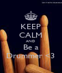KEEP CALM AND Be a Drummer <3 - Personalised Poster A4 size