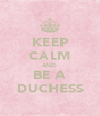 KEEP CALM AND BE A DUCHESS - Personalised Poster A4 size