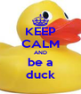 KEEP CALM AND be a duck - Personalised Poster A4 size
