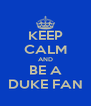 KEEP CALM AND BE A DUKE FAN - Personalised Poster A4 size