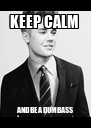KEEP CALM  AND BE A DUMBASS - Personalised Poster A4 size