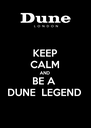 KEEP CALM AND  BE A  DUNE  LEGEND  - Personalised Poster A4 size