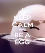 KEEP CALM AND BE A EGG - Personalised Poster A4 size