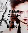 KEEP CALM AND  be a  ELENA - Personalised Poster A4 size