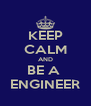 KEEP CALM AND BE A  ENGINEER - Personalised Poster A4 size