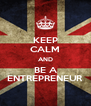 KEEP CALM AND BE A ENTREPRENEUR - Personalised Poster A4 size