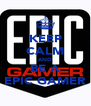 KEEP CALM AND BE A EPIC GAMER - Personalised Poster A4 size