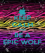 KEEP CALM AND BE A EPIC WOLF - Personalised Poster A4 size