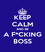 KEEP CALM AND BE A F*CKING BOSS - Personalised Poster A4 size