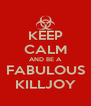 KEEP CALM AND BE A FABULOUS KILLJOY - Personalised Poster A4 size