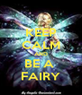 KEEP CALM AND BE A  FAIRY - Personalised Poster A4 size