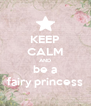 KEEP CALM AND be a fairy princess - Personalised Poster A4 size