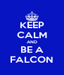KEEP CALM AND BE A FALCON - Personalised Poster A4 size
