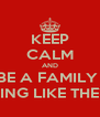 KEEP CALM AND BE A FAMILY  MFS KILL ME LYING LIKE THEY NOT WIT BM!! - Personalised Poster A4 size
