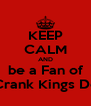 KEEP CALM AND be a Fan of Crank Kings Dc - Personalised Poster A4 size