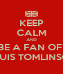 KEEP CALM AND BE A FAN OF  LOUIS TOMLINSON - Personalised Poster A4 size