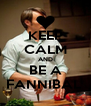 KEEP CALM AND BE A FANNIBAL  - Personalised Poster A4 size