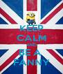 KEEP CALM AND BE A  FANNY - Personalised Poster A4 size