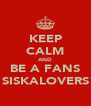 KEEP CALM AND BE A FANS SISKALOVERS - Personalised Poster A4 size