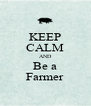 KEEP CALM AND Be a Farmer - Personalised Poster A4 size