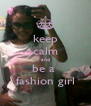 keep calm and be a  fashion girl - Personalised Poster A4 size
