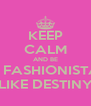 KEEP CALM AND BE A FASHIONISTA  LIKE DESTINY - Personalised Poster A4 size