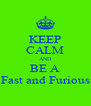KEEP CALM AND BE A Fast and Furious - Personalised Poster A4 size