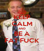 KEEP CALM AND BE A FAT FUCK - Personalised Poster A4 size