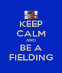 KEEP CALM AND BE A FIELDING - Personalised Poster A4 size