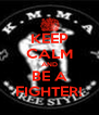 KEEP CALM AND BE A FIGHTER! - Personalised Poster A4 size