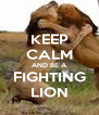 KEEP CALM AND BE A FIGHTING LION - Personalised Poster A4 size
