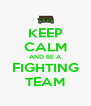 KEEP CALM AND BE A FIGHTING TEAM - Personalised Poster A4 size