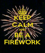 KEEP CALM AND BE A FIREWORK - Personalised Poster A4 size