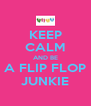 KEEP CALM AND BE A FLIP FLOP JUNKIE - Personalised Poster A4 size